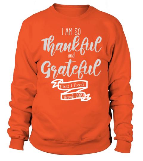 I Am So Thankful And Grateful That I Lived Through Women's Sweatshirt