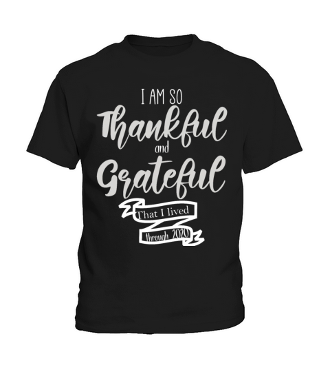 I Am So Thankful And Grateful That I Lived Through Kids T-Shirt