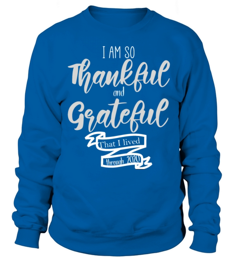 I Am So Thankful And Grateful That I Lived Through Men's Sweatshirt
