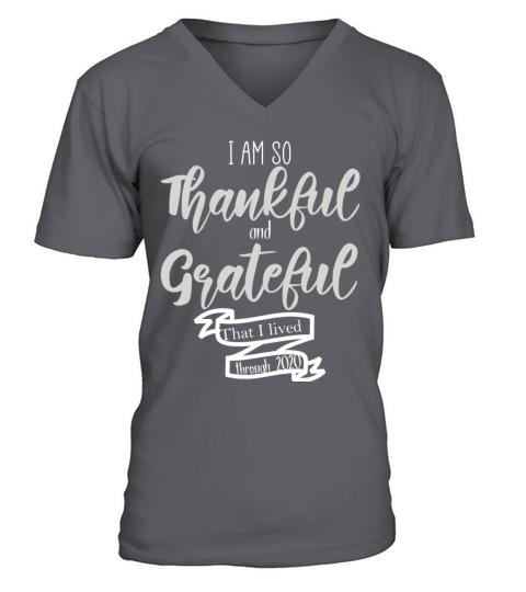 I Am So Thankful And Grateful That I Lived Through Men's V-Neck T-shirt