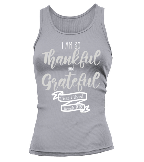 I Am So Thankful And Grateful That I Lived Through Women's Tank Top