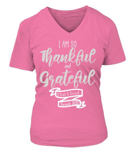 I Am So Thankful And Grateful That I Lived Through Women's V-Neck T-shirt